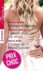 Mariage en Australie - L'amant dont elle rêvait - L'enfant de Brand Lander  - Emilie Rose - Christie Ridgway - Robyn Grady