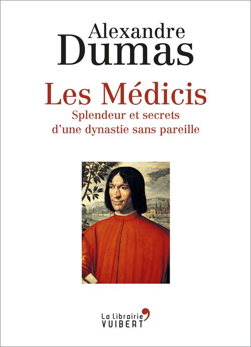 Les Médicis ; splendeur et secrets d'une dynastie sans pareille