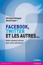 Facebook, Twitter et les autres  - Christine Balague - David Fayon - Christine Balagué - David Fayon