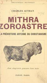 Mithra, Zoroastre et la préhistoire aryenne du christianisme  - Charles Autran