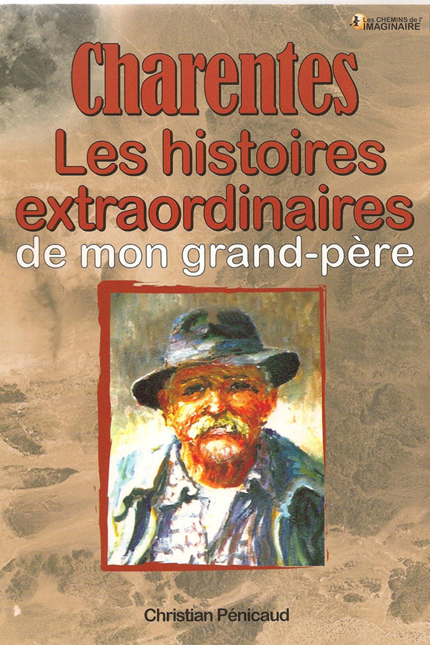 Charentes ; les histoires extraordinaires de mon grand-père