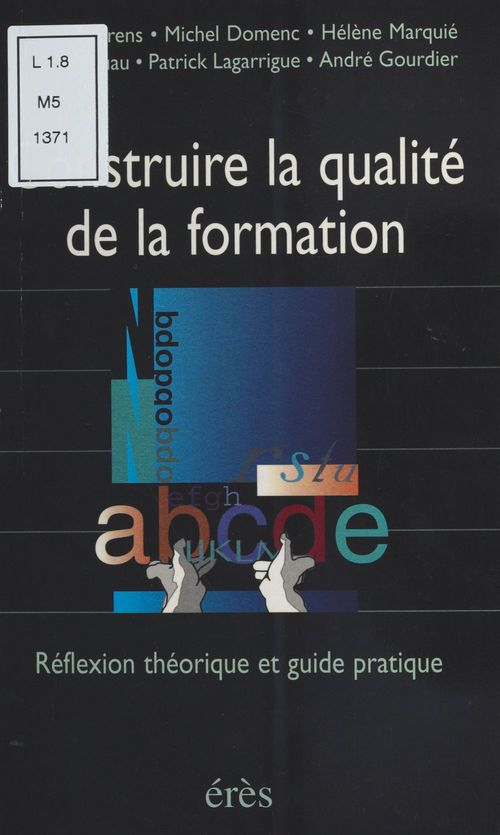 Construire la qualite de la formation, reflexion theorique et guide pratique