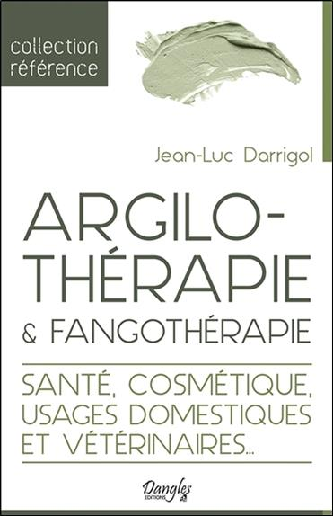 Argilothérapie & fangothérapie ; santé, cosmétique, usages domestiques et vétérinaires...
