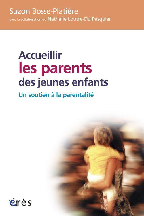 Accueillir les parents des jeunes enfants ; un soutien à la parentalité
