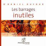 Les barrages inutiles  - Daniel Dufour