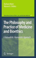 The Philosophy and Practice of Medicine and Bioethics  - Warren A. Shibles - Barbara Maier