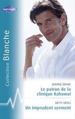 Vente EBooks : Le patron de la clinique Kahawaï - Un imprudent serment (Harlequin Blanche)  - Betty Neels - Dianne Drake