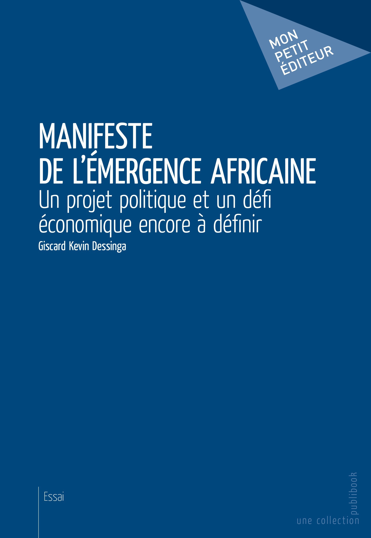 Manifeste de l'émergence africaine ; un projet politique et un défi économique encore à définir