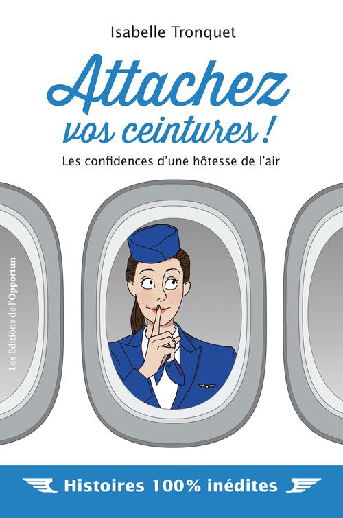 Attachez vos ceintures ! les confidences d'une hôtesse de l'air  - Isabelle Tronquet