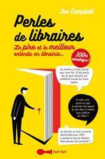 Perles de libraires ; le pire et le meilleur entendu en librairie...