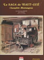 La saga du Haut-Gué, Champlitte-Montsaugeon : mémoire populaire d'un terroir français  - Jean-Christophe Demard
