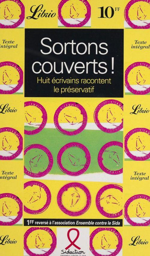 Sortons couverts - huit ecrivains racontent le preservatif