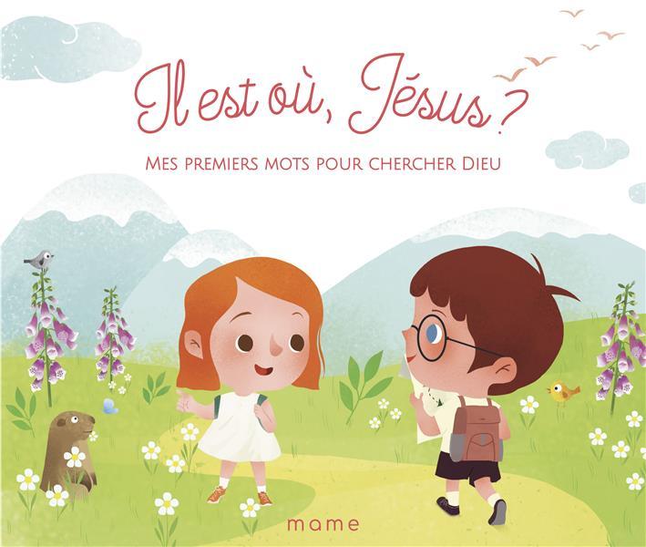 Il est où, Jésus ? mes premiers mots pour chercher Dieu