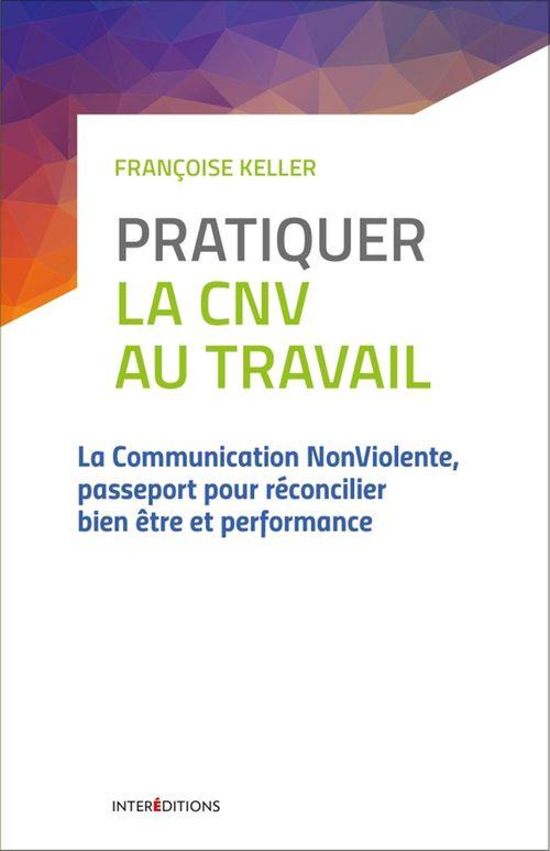 pratiquer la CNV au travail ; la communication nonviolente, passeport pour réconcilier bien être et performance