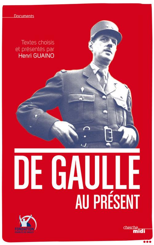 De Gaulle au présent ; pensées