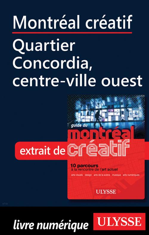 Montréal créatif ; Quartier Concordia, centre-ville ouest