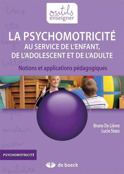 La Psychomotricite Au Service De L'Enfant, De L'Adolescent Et De L'Adulte ; Notions Et Applications Pedagogiques
