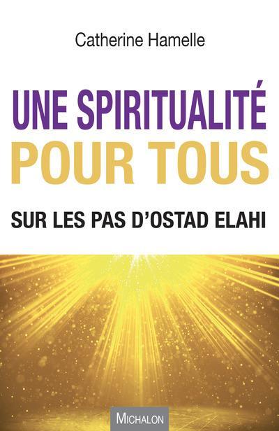 Une spiritualité pour tous ; sur les pas d'Ostad Elahi