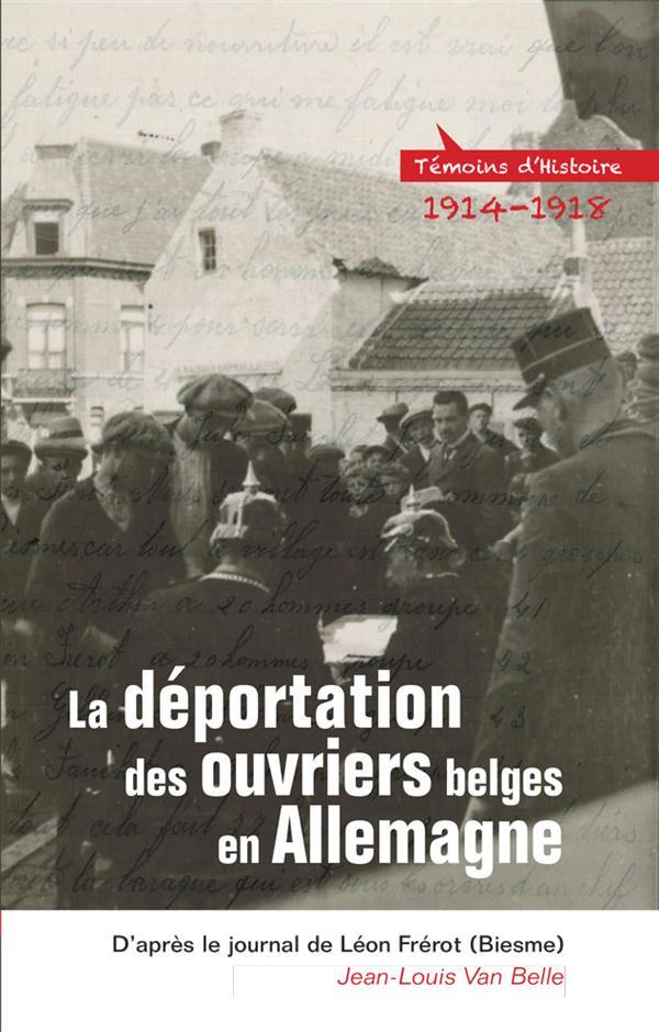 La déportation des ouvriers belges en Allemagne (1914-1918) d'après le journal de Léon Frérot (Biesme)