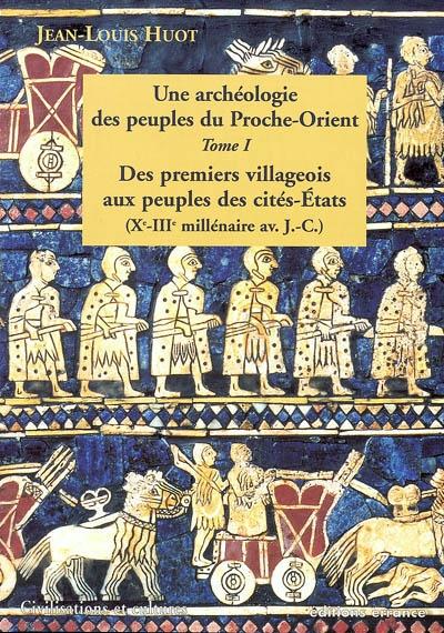 une archeologie des peuples du proche orient - t1 - des premiers villageois aux peuples des cites-et