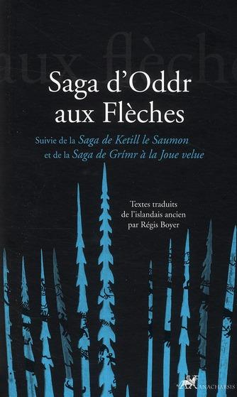 Saga d'Oddr aux flèches ; saga de Ketill le Saumon ; saga de Grimr à la Joue velue