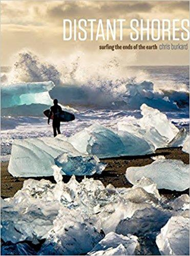 Chris burkard distant shores surfing the ends of the earth (popular edition)