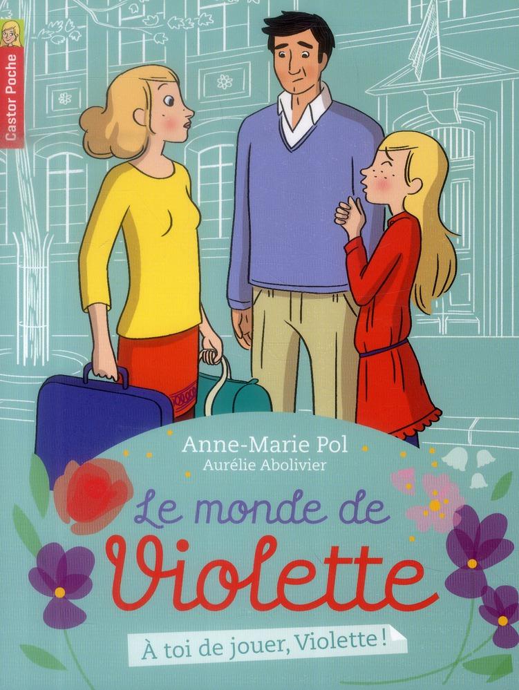 Le monde de Violette t.7 ; à toi de jouer Violette !