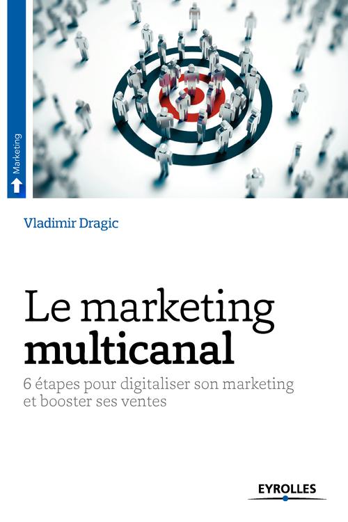 Le marketing multicanal ; 6 étapes pour digitaliser son marketing et booster ses ventes