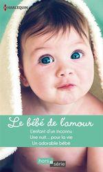 Vente EBooks : Le bébé de l'amour  - Jacqueline Diamond - Caroline Anderson - Teresa Carpenter