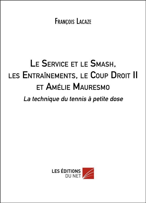 Le service et le smash, les entraînements, le coup droit II et Amélie Mauresmo ; la technique du tennis à petite dose