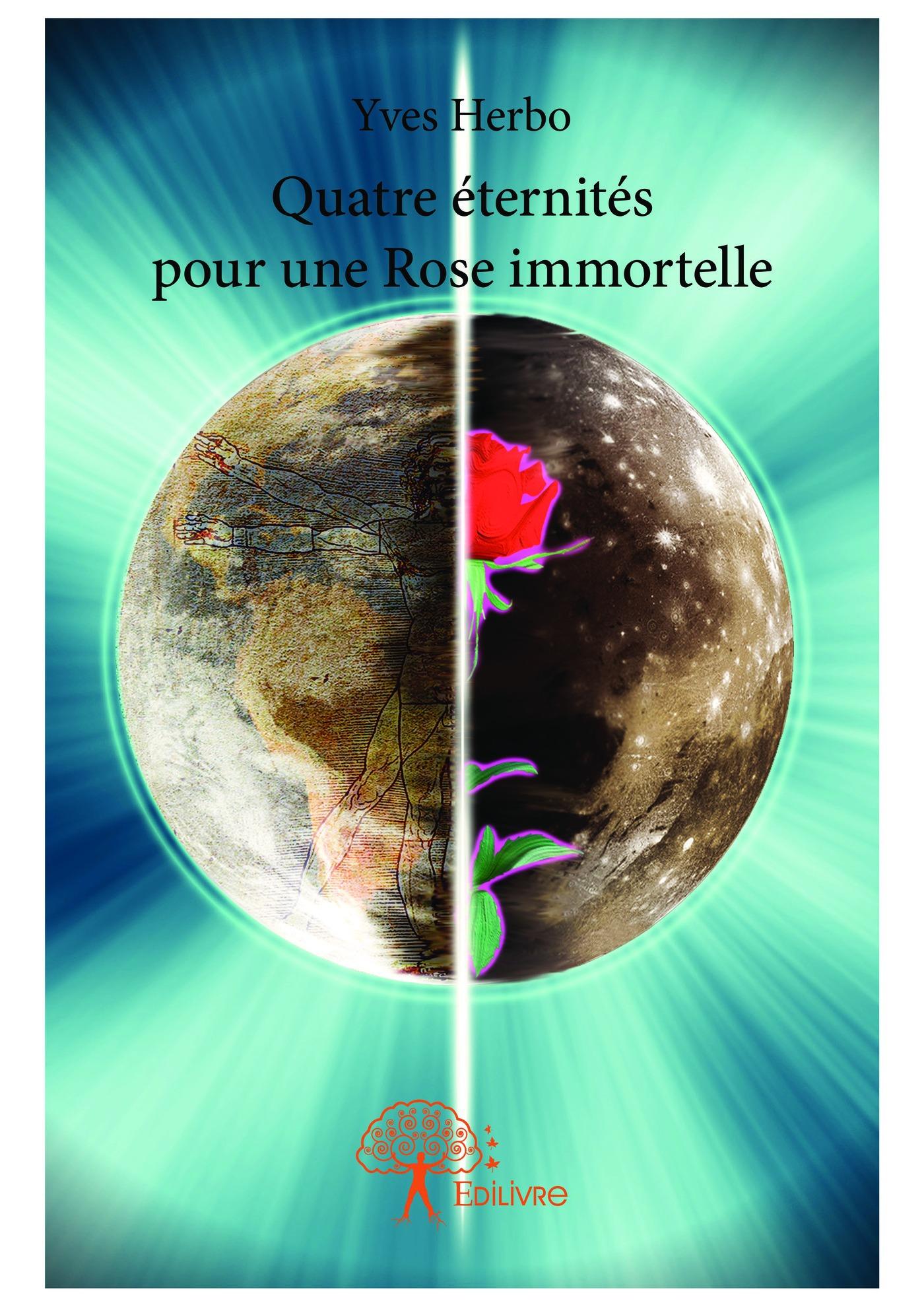 Quatre éternités pour une Rose immortelle  - Yves Herbo