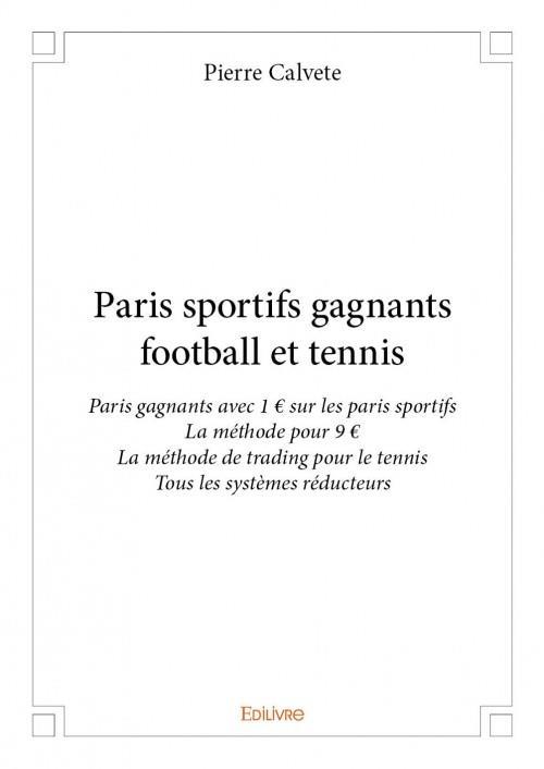 Paris Sportifs Gagnants Football Et Tennis ; Paris Gagnants Avec 1 ¤ Sur Les Paris Sportifs ; La Methode Pour 9 ¤ ; La Methode De Trading Pour Le Tennis ; Tous Les Systemes Reducteurs