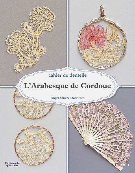 L'arabesque de Cordoue ; cahier de dentelle