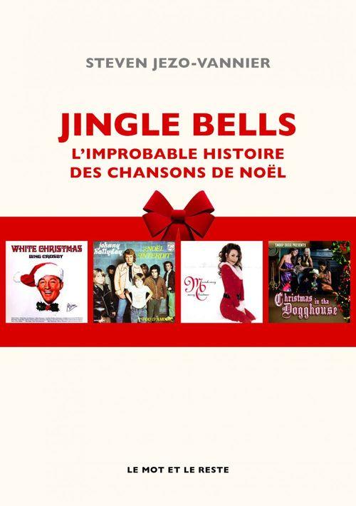Jingle bells ; l'improbable histoire des chansons de noel