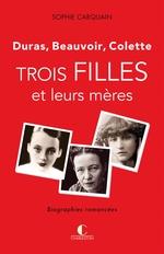 Vente EBooks : Trois filles et leurs mères ; Duras, Colette, Beauvoir  - Sophie Carquain