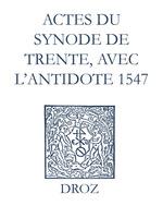 Recueil des opuscules 1566. Actes du Synode de Trente, avec l´antidote (1547)  - Laurence Vial-Bergon