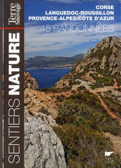 Sentiers nature terre sauvage ; Corse, Languedoc-Roussillon et Provence-Alpes-Côte d'Azur ; 45 randonnées