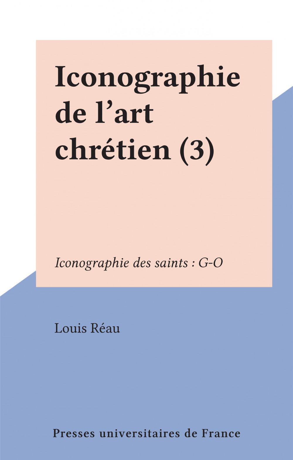Iconographie de l'art chrétien (3)  - Louis Réau