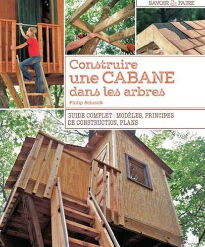 Construire une cabane dans les arbres ; guide complet : modèles, principes de construction, plans