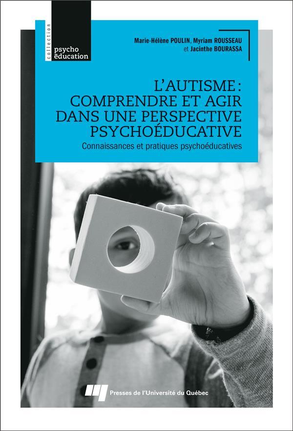 L'autisme : comprendre et agir dans une perspective psychoéducative ; connaissances et pratiques psychoéducatives
