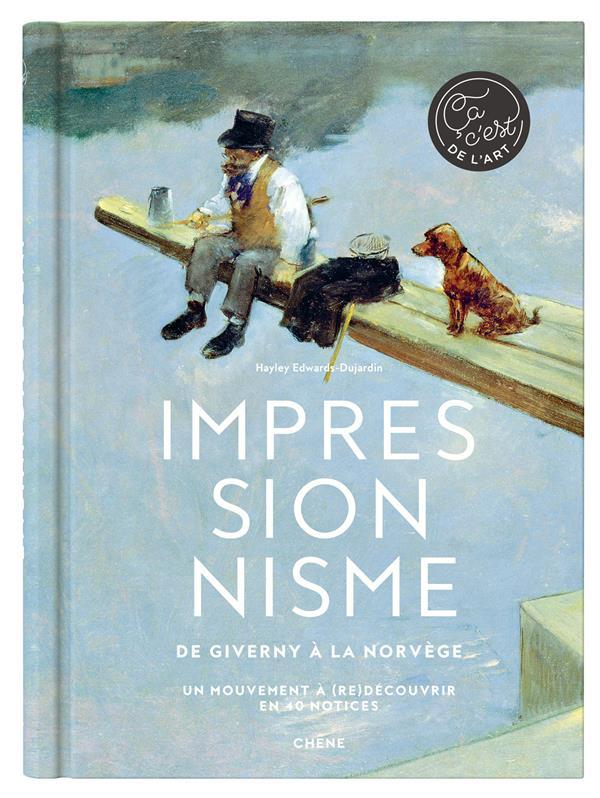 Impressionnisme ; de Giverny à la Norvege ; un mouvement à (re)découvrir en 40 notices