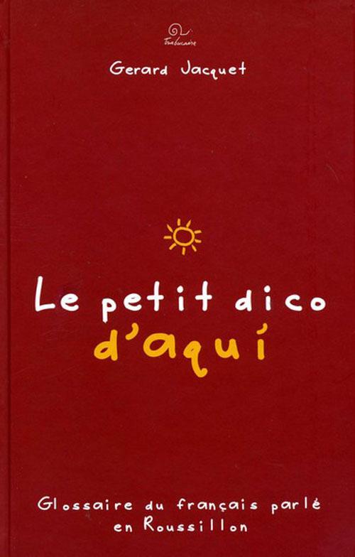 le petit dico d'Aqui ; glossaire du français parlé en Roussillon