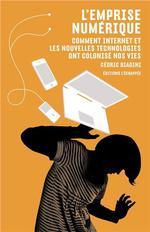 Couverture de L'emprise numérique ; comment internet et les nouvelles technologies ont colonisé nos vies