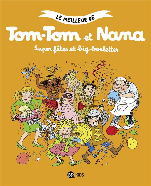 Le meilleur de Tom-Tom et Nana T.4 ; super fêtes et big boulettes
