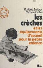 Les crèches et les équipements d'accueil pour la petite enfance  - Michele Saltiel - Evelyne Sullerot
