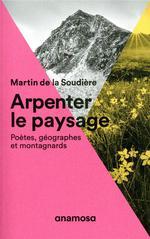 Arpenter le paysage ; poètes, géographes et montagnards