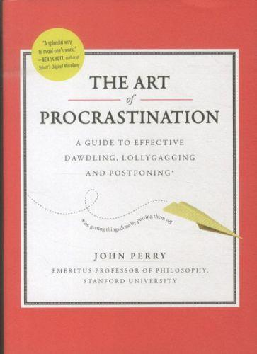 The art of procrastination - a guide to effective dawdling, lollygagging and postponing