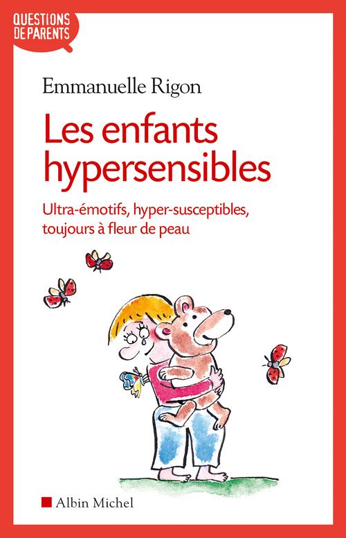 Les enfants hypersensibles ; ultra-émotifs, hyper-susceptibles, toujours à fleur de peau