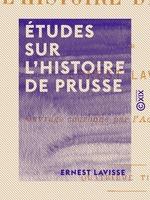 Études sur l'histoire de Prusse  - Ernest Lavisse