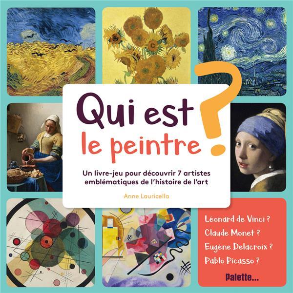 Qui est le peintre ? un livre-jeu pour découvrir 7 artistes emblématiques de l'histoire de l'art